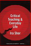 Critical Teaching and Everyday Life, Shor, Ira, 0226753581