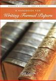 A Handbook for Writing Formal Papers : From Concept to Conclusion, Steinaker, Norman W. and Bustillos, Terry A., 0558713580