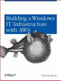 Building a Windows IT Infrastructure in the Cloud : Distributed Hosted Environments with AWS, Rensin, David K., 1449333583