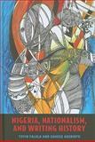 Nigeria, Nationalism, and Writing History, Falola, Toyin and Aderinto, Saheed, 1580463584