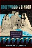 Hollywood's Censor : Joseph I. Breen and the Production Code Administration, Doherty, Thomas, 0231143583