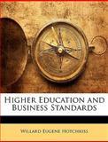 Higher Education and Business Standards, Willard Eugene Hotchkiss, 114720358X