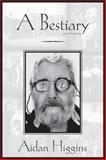 A Bestiary : An Autobiography, Higgins, Aidan, 1564783588