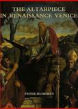 The Altarpiece in Renaissance Venice, Humfrey, Peter, 0300053584