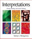 Interpretations : Writing, Reading, and Critical Thinking, Montgomery, Tammy L., 032108358X