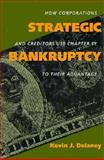 Strategic Bankruptcy : How Corporations and Creditors Use Chapter 11 to Their Advantage, Delaney, Kevin J., 0520073584