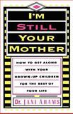 I'm Still Your Mother, Jane Adams, 0595183581