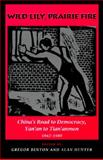 Wild Lily, Prairie Fire : China's Road to Domocracy, Yan'an to Tian'anmen, 1942-1989, Benton, Gregor, 0691043582