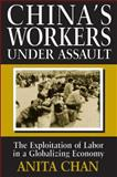 China's Workers under Assault : The Exploitation of Labor in a Globalizing Economy, Chan, Anita, 0765603586