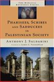 Pharisees, Scribes and Sadducees in Palestinian Society, Anthony J. Saldarini, 0802843581