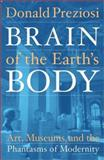Brain of the Earth's Body : Art, Museums and the Phantasms of Modernity, Preziosi, Donald, 0816633584