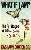 What If I Am? the Four Stages in Life... for Teens!!, Kashaun Cooper, 1497383587