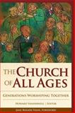 The Church of All Ages : Generations Worshiping Together, Vanderwell, Howard, 156699358X