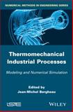 Thermo-Mechanical Industrial Processes : Modeling and Numerical Simulation, Bergheau, Jean-Michel, 1848213581
