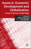 Issues in Economic Development and Globalization : Essays in Honour of Ajit Singh, Arestis, Philip, 0230203582