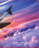 The Atmosphere : An Introduction to Meteorology, Lutgens, Frederick K. and Tarbuck, Edward J., 0321833589