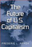 The Future of U. S. Capitalism 9780521813587