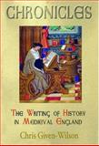 Chronicles : The Writing of History in Medieval England, Given-Wilson, Christopher, 1852853581