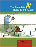 The Complete A+ Guide to PC Repair, Schmidt, Cheryl A., 0321513584