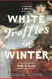 White Truffles in Winter, N. M. Kelby, 0393343588