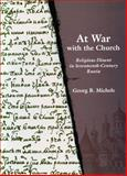 At War with the Church : Religious Dissent in Seventeenth-Century Russia, Michels, Georg B., 0804733589