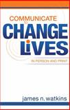 Communicate to Change Lives in Person and in Print, James N. Watkins, 0898273587