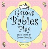 Games Babies Play, Vicki Lansky, 0916773582