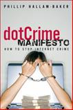 The Dotcrime Manifesto : How to Stop Internet Crime, Hallam-Baker, Phillip, 0321503589