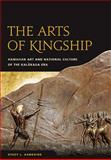 The Arts of Kingship : Hawaiian Art and National Culture of the Kalakaua ERA, Kamehiro, Stacy L., 0824833589