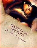 Secrets of My Soul, D. Larson, 1493533584