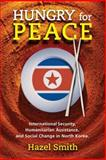 Hungry for Peace : International Security, Humanitarian Assistance and Social Change in North Korea, Smith, Hazel, 1929223587