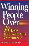 Winning People Over : 14 Days to Power and Confidence with People, Kaplan, Burton, 0133153592