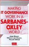 Making IT Governance Work in a Sarbanes-Oxley World, Bloem, Jaap and Mittal, Piyush, 0471743593