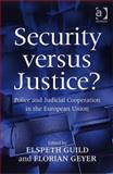 Security versus Justice? : Police and Judicial Cooperation in the European Union, Elspeth Guild and Florian Geyer, 0754673596