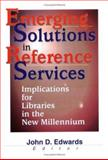 Emerging Solutions in Reference Services : Implications for Libraries in the New Millennium, John D. Edwards, 0789013592