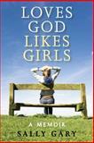 Loves God, Likes Girls, Sally Gary, 0891123598