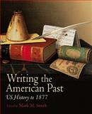Writing the American Past : US History to 1877, , 1405163593