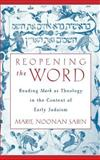 Reopening the Word : Reading Mark as Theology in the Context of Early Judaism, Sabin, Marie Noonan, 0195143590