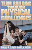 Team Building Through Physical Challenges, Donald R. Glover and Daniel W. Midura, 0873223594