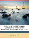 Ranch Notes in Kansas, Colorado, the Indian Territory and Northern Texas, Reginald Aldridge, 1146533594
