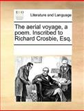 The Aerial Voyage, a Poem Inscribed to Richard Crosbie, Esq, See Notes Multiple Contributors, 1170673597