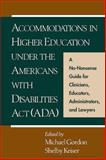 Accommodations in Higher Education under the Americans with Disabilities Act (ADA) : A No-Nonsense Guide for Clinicians, Educators, Administrators, and Lawyers, , 157230359X