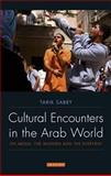 Cultural Encounters in the Arab World : On Media, the Modern and the Everyday, Sabry, Tarik, 1848853599