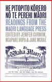 He Pitopito Korero No Te Perehi Maori : Readings from the Maori-Language Press, , 1869403592