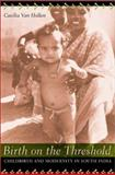 Birth on the Threshold - Childbirth and Modernity in South India, Van Hollen, Cecilia Coale, 0520223594