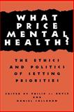 What Price Mental Health? : The Ethics and Politics of Setting Priorities, , 0878403590