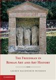 The Freedman in Roman Art and Art History, Petersen, Lauren Hackworth, 1107603595