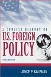 A Concise History of U. S. Foreign Policy, Kaufman, Joyce P., 1442223596