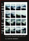 Else-Where : Essays in Art, Architecture, and Cultural Production 2002-2011, Keeney, Gavin, 1443833592