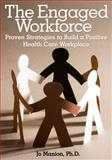 The Engaged Workforce : Proven Strategies to Build a Positive Health Care Workplace, Manion, Jo, 1556483597
